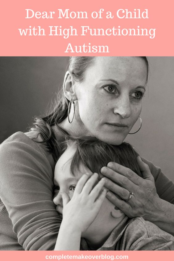 Dear Mom of a Child with High Functioning Autism
