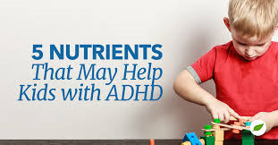 5 Nutrients That Can Help Kids Labeled With ADHD