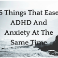 5 Things That Ease ADHD And Anxiety At The Same Time