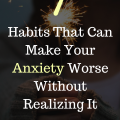 7 Habits That Can Make Your Anxiety Worse Without Realizing It